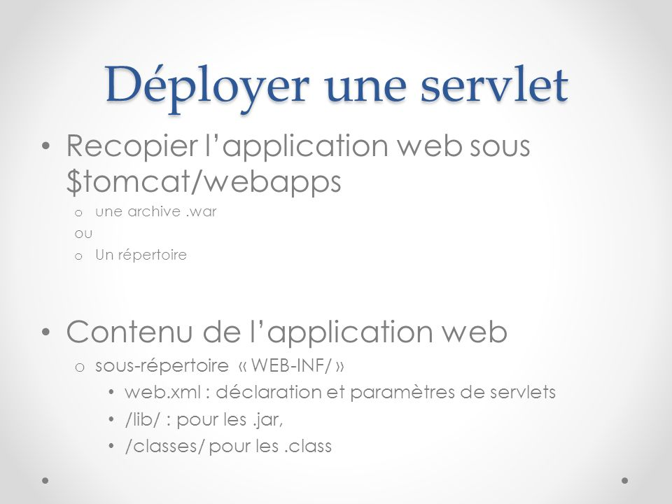 Déployer une servlet Recopier l'application web sous $tomcat/webapps