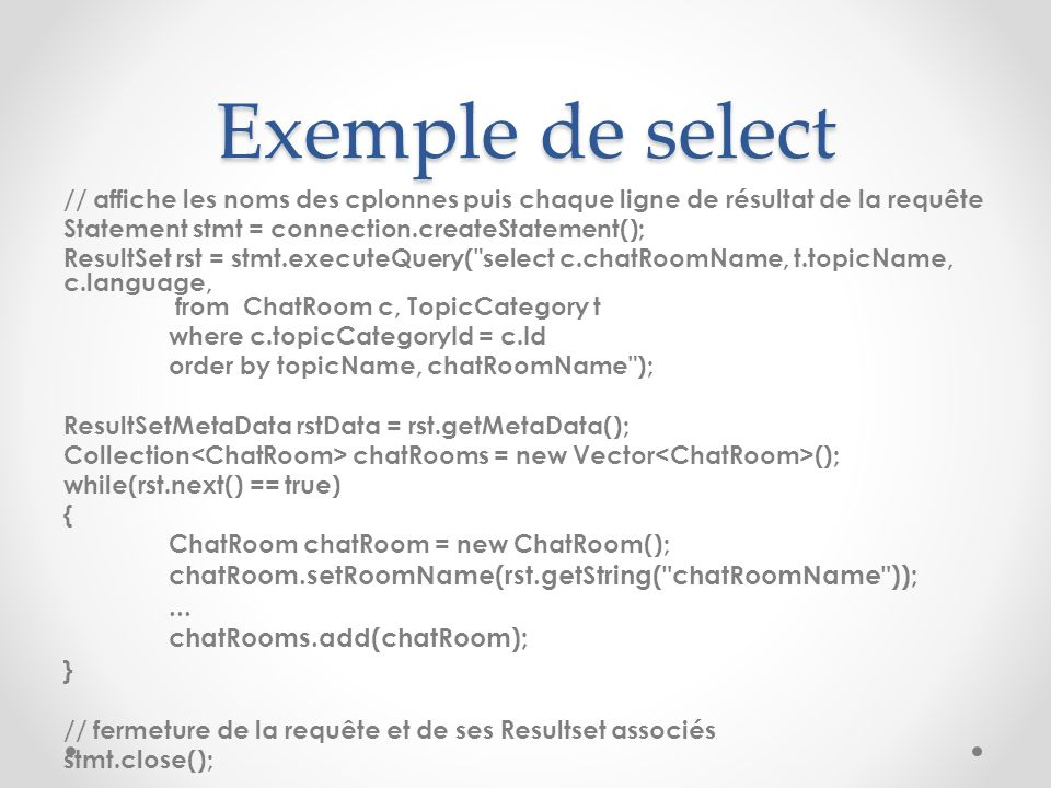 Exemple de select ... chatRooms.add(chatRoom); }