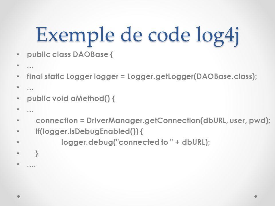 Exemple de code log4j public class DAOBase { ...