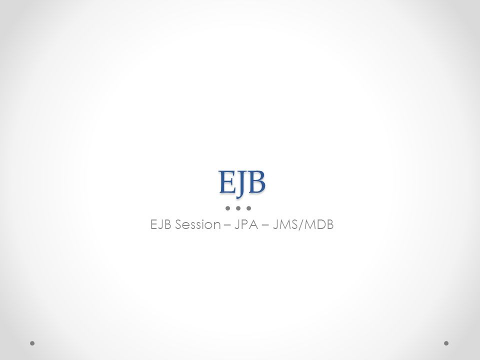 EJB Session – JPA – JMS/MDB