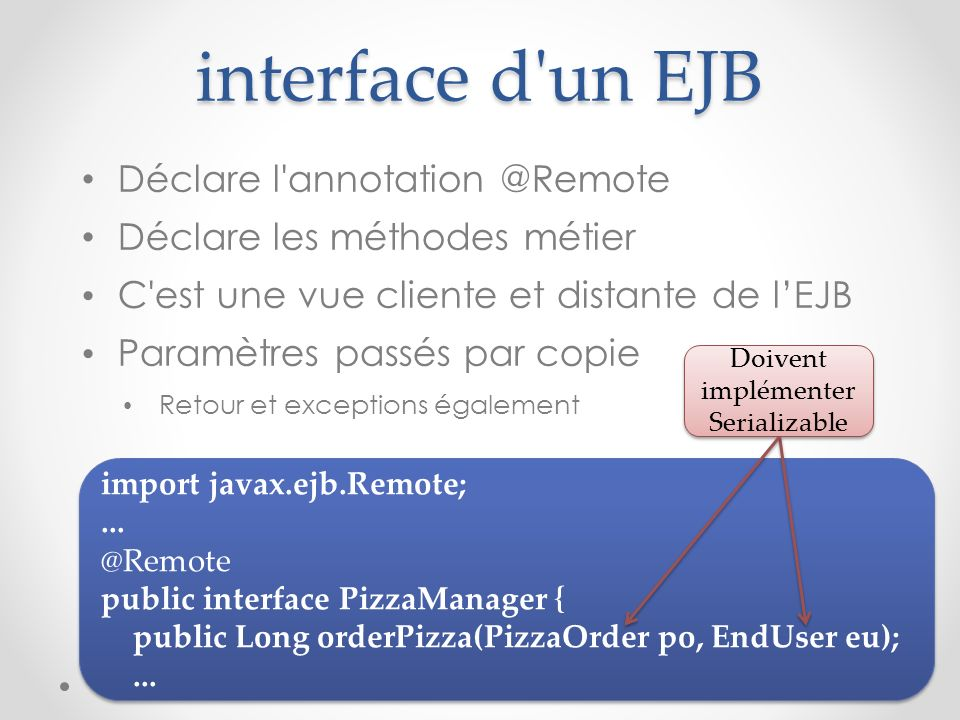 interface d un EJB Déclare l annotation @Remote