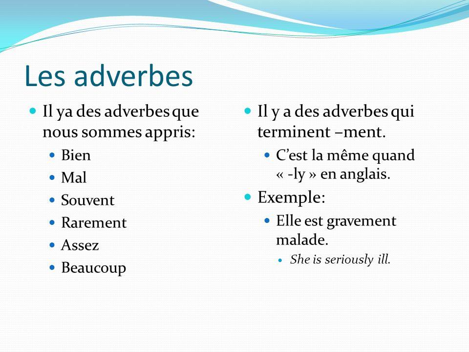 Les adverbes Il ya des adverbes que nous sommes appris: