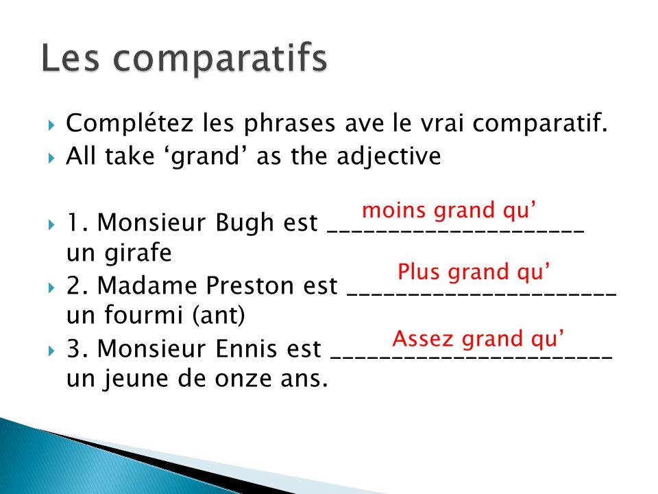 Les comparatifs Complétez les phrases ave le vrai comparatif.