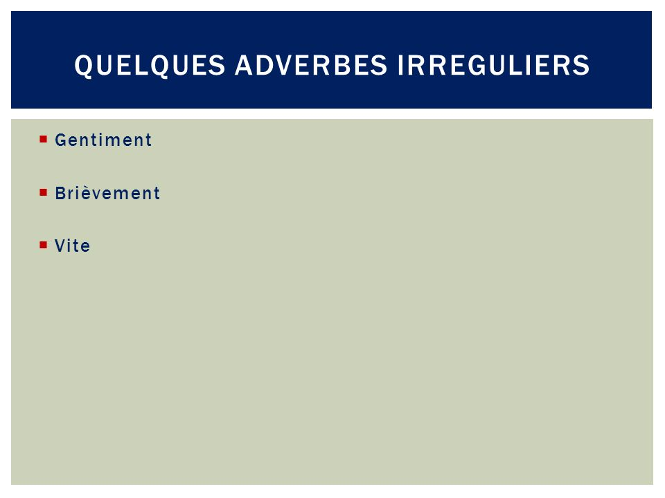 Quelques adverbes irreguliers