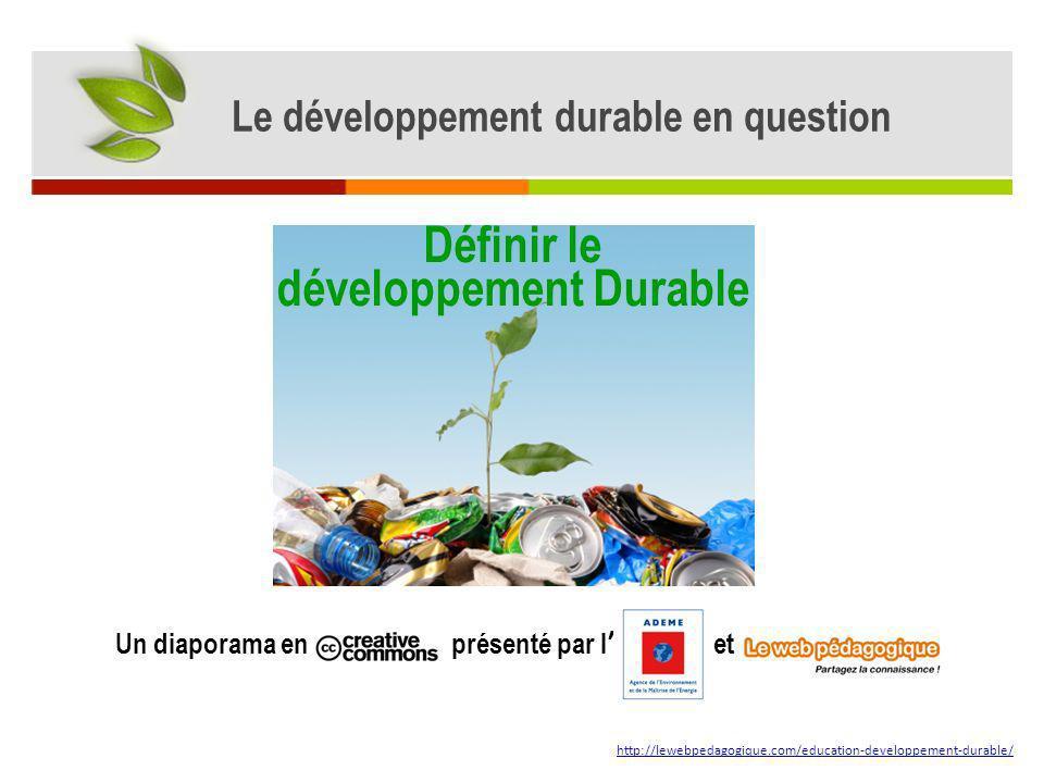 Le développement durable en question Définir le développement Durable
