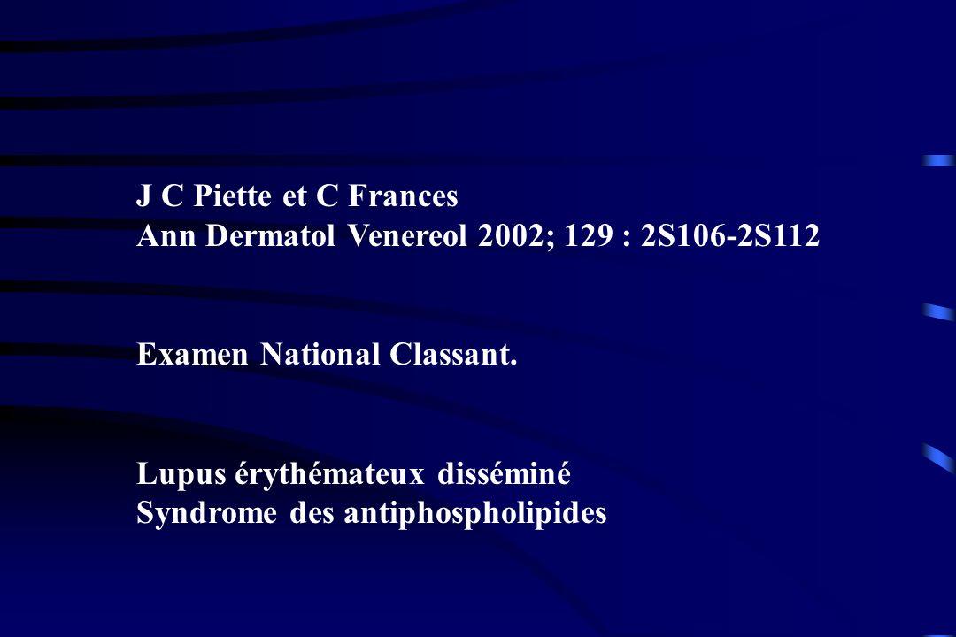 J C Piette et C Frances Ann Dermatol Venereol 2002; 129 : 2S106-2S112. Examen National Classant. Lupus érythémateux disséminé.