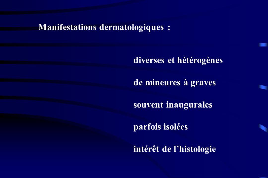 Manifestations dermatologiques :
