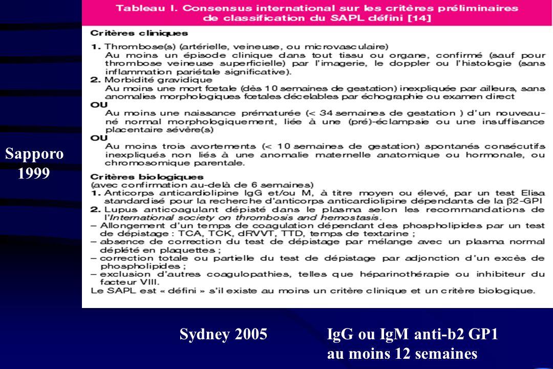 Sapporo 1999 Sydney 2005 IgG ou IgM anti-b2 GP1 au moins 12 semaines