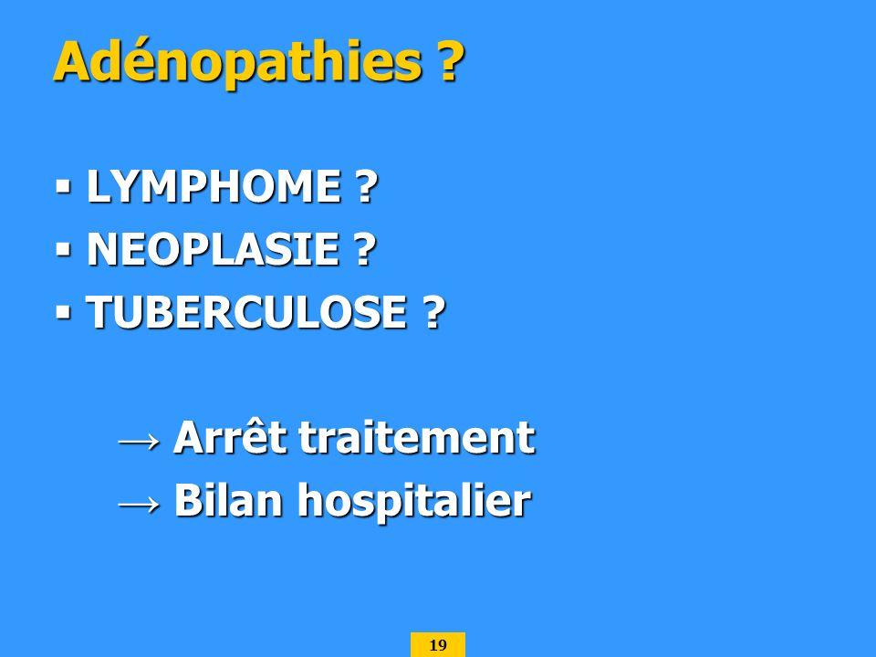 Adénopathies LYMPHOME NEOPLASIE TUBERCULOSE → Arrêt traitement