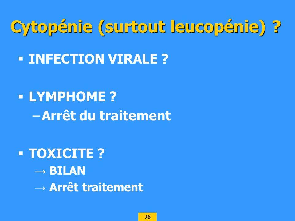 Cytopénie (surtout leucopénie)