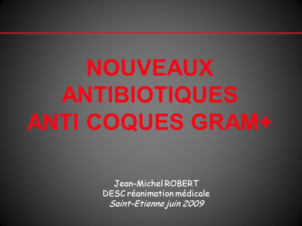 NOUVEAUX ANTIBIOTIQUES ANTI COQUES GRAM+