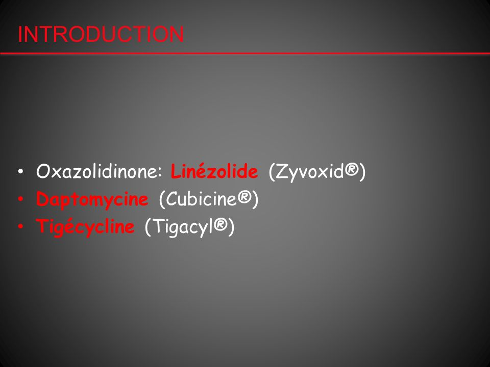 INTRODUCTION Oxazolidinone: Linézolide (Zyvoxid®)