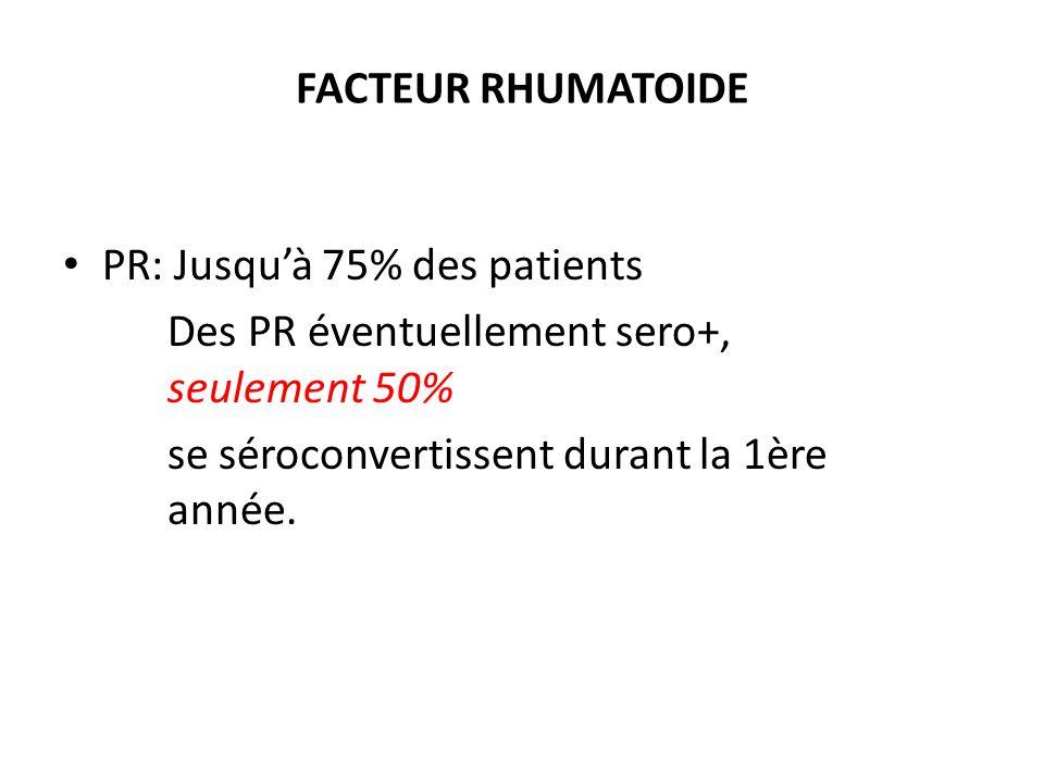 FACTEUR RHUMATOIDE PR: Jusqu'à 75% des patients.