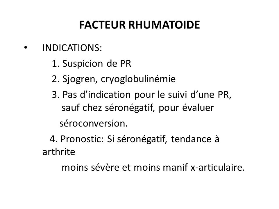 FACTEUR RHUMATOIDE INDICATIONS: 1. Suspicion de PR