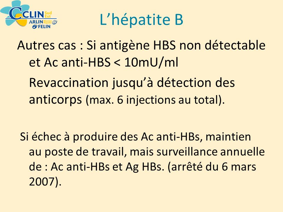 L'hépatite B Autres cas : Si antigène HBS non détectable et Ac anti-HBS < 10mU/ml.