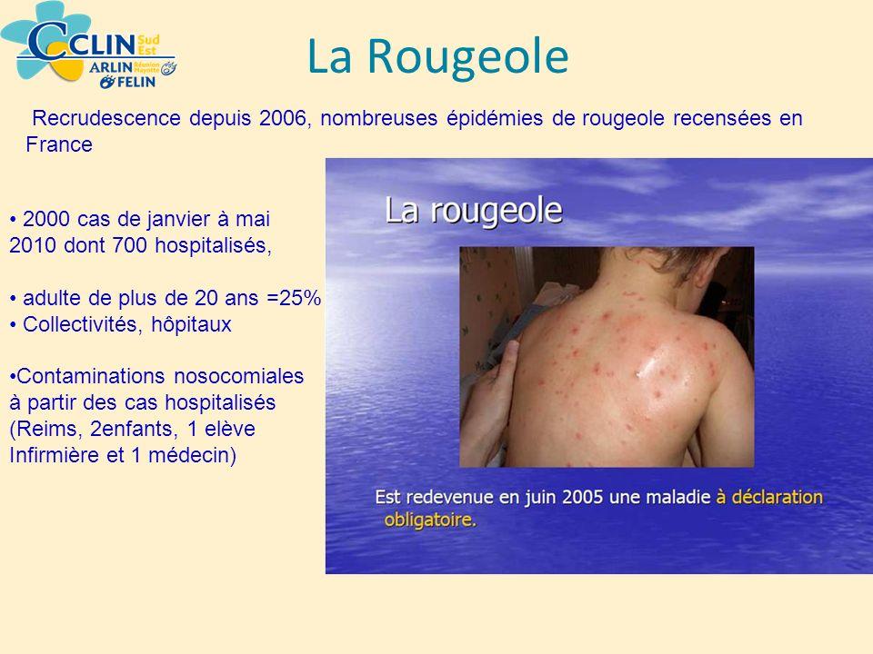 La Rougeole Recrudescence depuis 2006, nombreuses épidémies de rougeole recensées en France. 2000 cas de janvier à mai 2010 dont 700 hospitalisés,