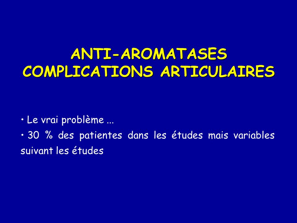 ANTI-AROMATASES COMPLICATIONS ARTICULAIRES