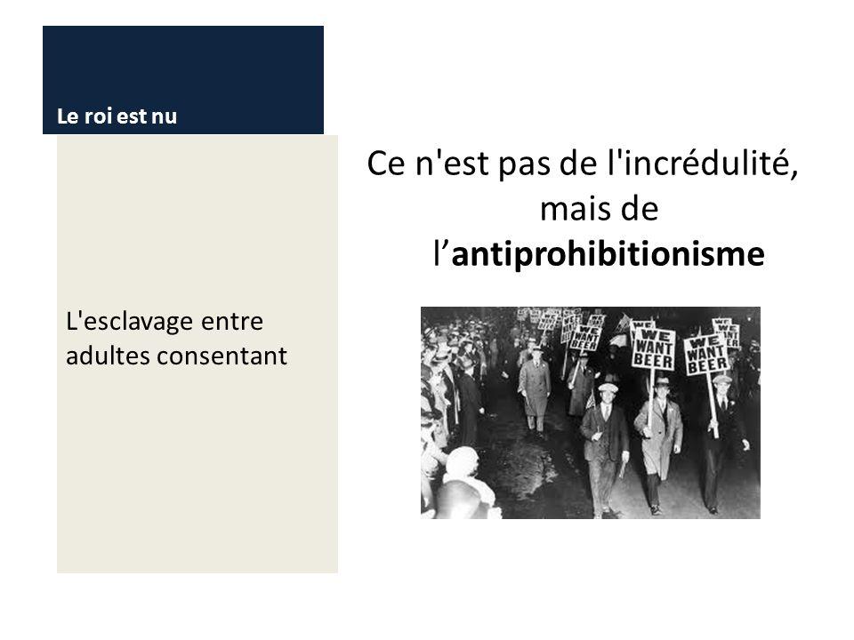 Ce n est pas de l incrédulité, mais de l'antiprohibitionisme