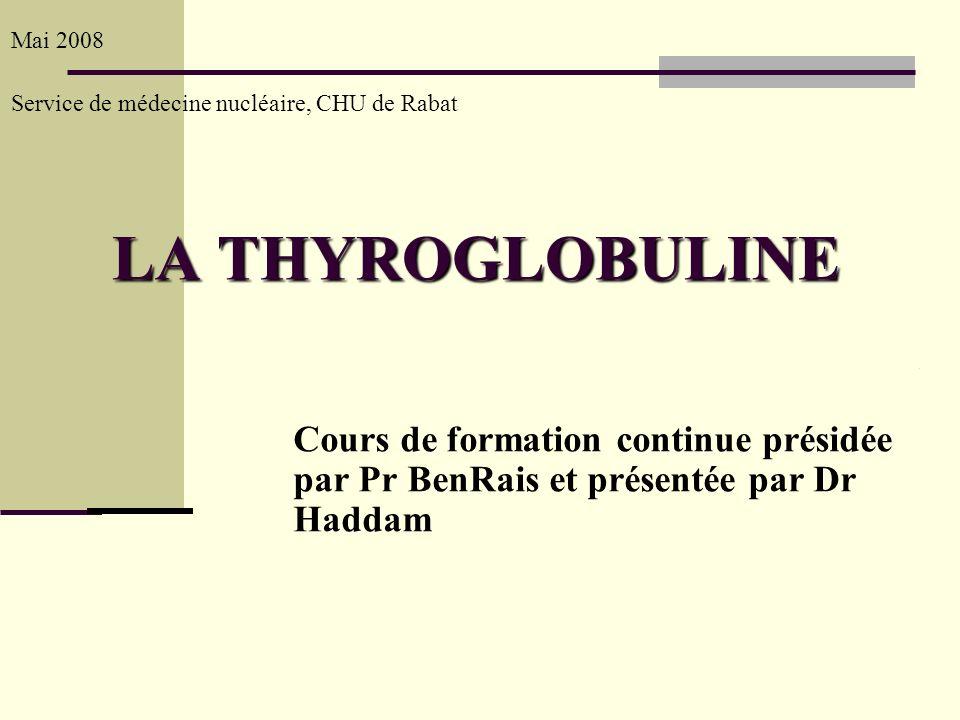 Mai 2008 Service de médecine nucléaire, CHU de Rabat. LA THYROGLOBULINE.