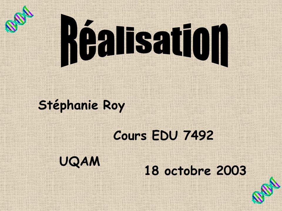 Réalisation Stéphanie Roy Cours EDU 7492 UQAM 18 octobre 2003