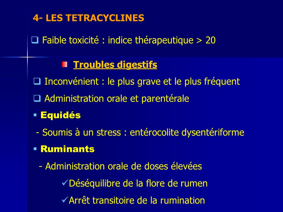 4- LES TETRACYCLINES Faible toxicité : indice thérapeutique > 20. Troubles digestifs. Inconvénient : le plus grave et le plus fréquent.