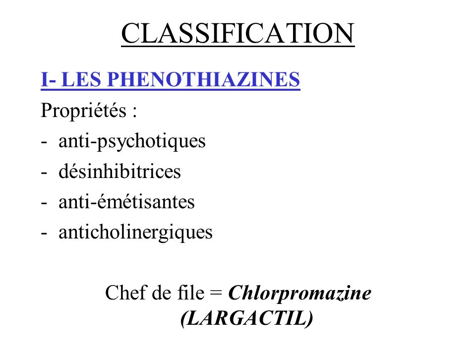 Chef de file = Chlorpromazine (LARGACTIL)