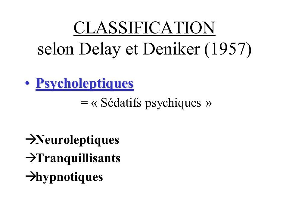 CLASSIFICATION selon Delay et Deniker (1957)