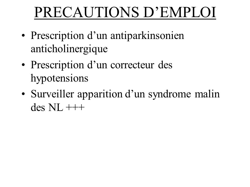 PRECAUTIONS D'EMPLOI Prescription d'un antiparkinsonien anticholinergique. Prescription d'un correcteur des hypotensions.