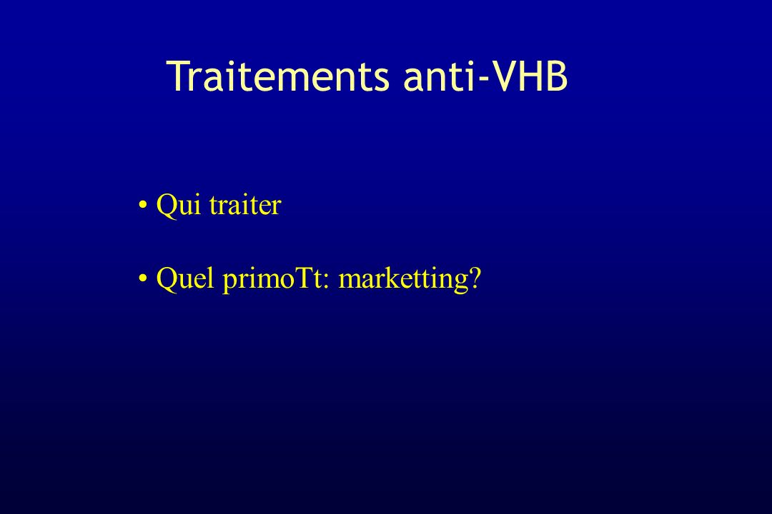 Traitements anti-VHB Qui traiter Quel primoTt: marketting