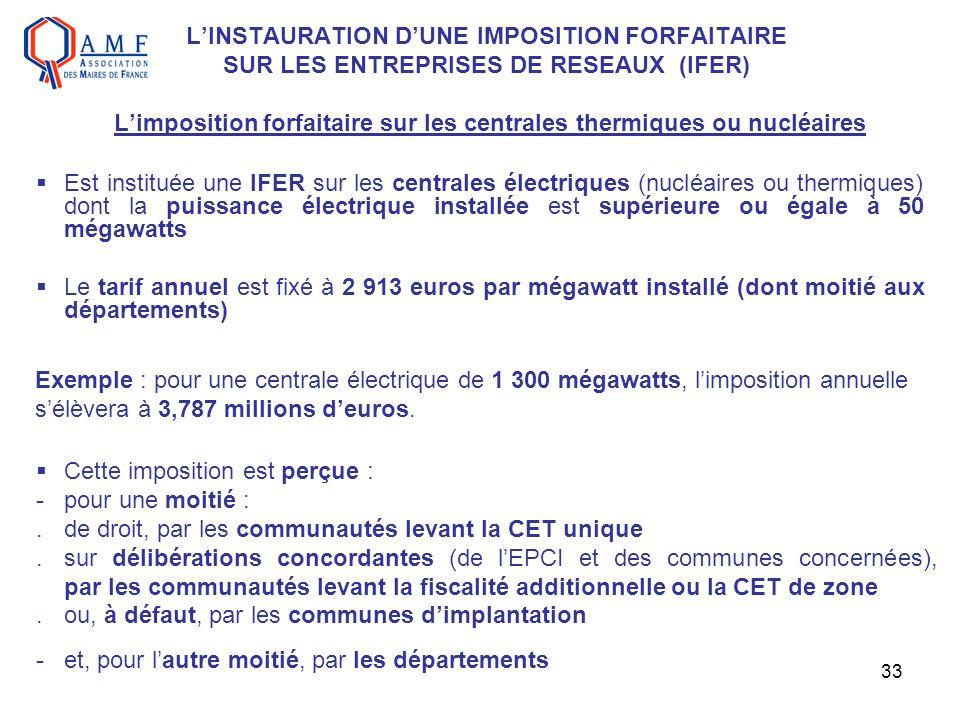 L'INSTAURATION D'UNE IMPOSITION FORFAITAIRE SUR LES ENTREPRISES DE RESEAUX (IFER) L'imposition forfaitaire sur les centrales thermiques ou nucléaires