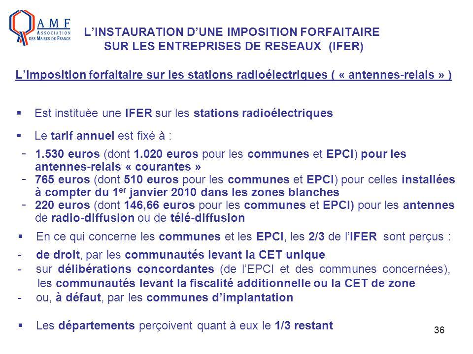 L'INSTAURATION D'UNE IMPOSITION FORFAITAIRE SUR LES ENTREPRISES DE RESEAUX (IFER) L'imposition forfaitaire sur les stations radioélectriques ( « antennes-relais » )