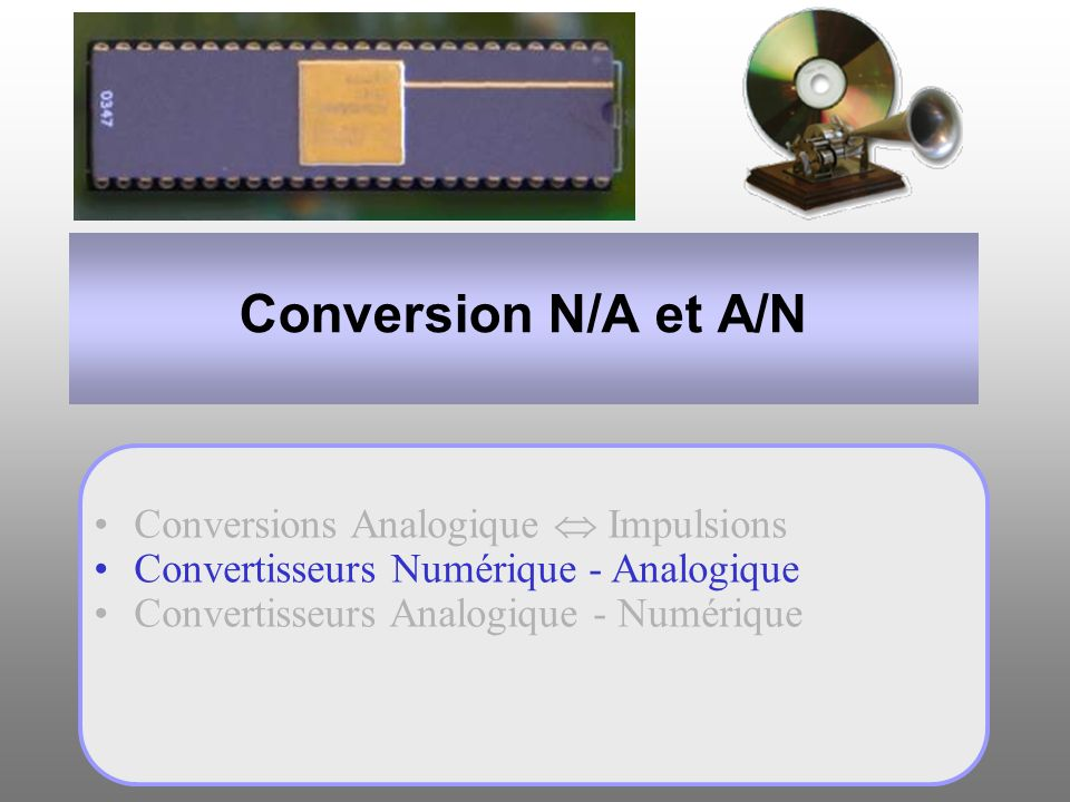 Conversion N/A et A/N Conversions Analogique  Impulsions