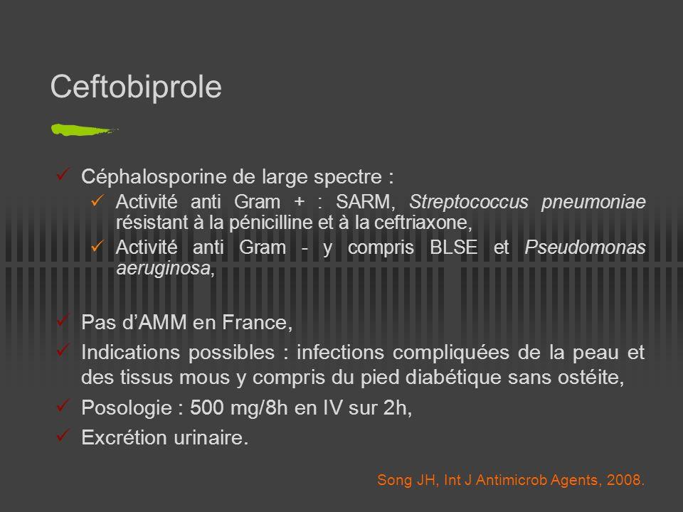 Ceftobiprole Céphalosporine de large spectre : Pas d'AMM en France,