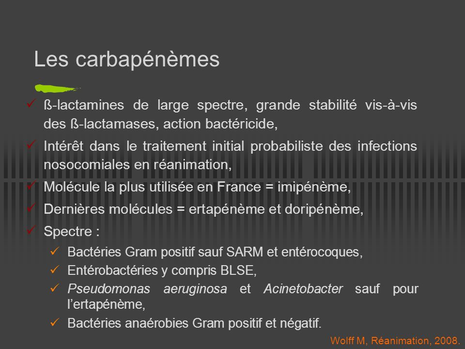 Les carbapénèmes ß-lactamines de large spectre, grande stabilité vis-à-vis des ß-lactamases, action bactéricide,