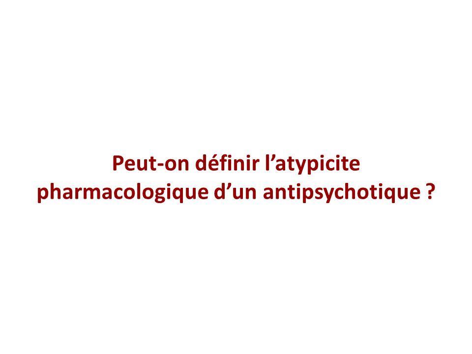 Peut-on définir l'atypicite pharmacologique d'un antipsychotique