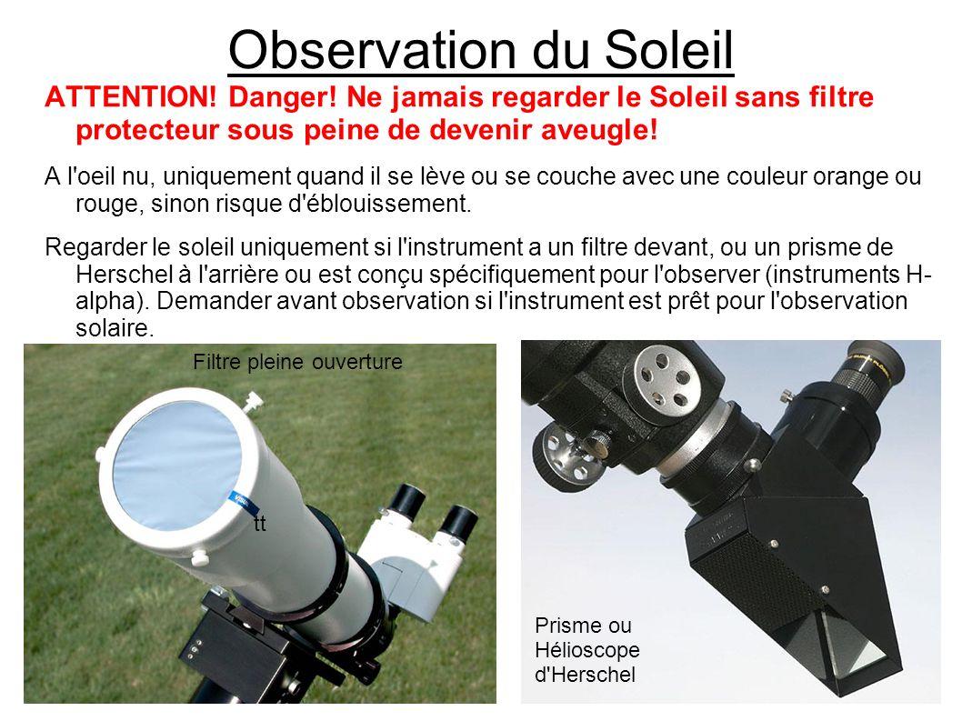 Observation du Soleil ATTENTION! Danger! Ne jamais regarder le Soleil sans filtre protecteur sous peine de devenir aveugle!