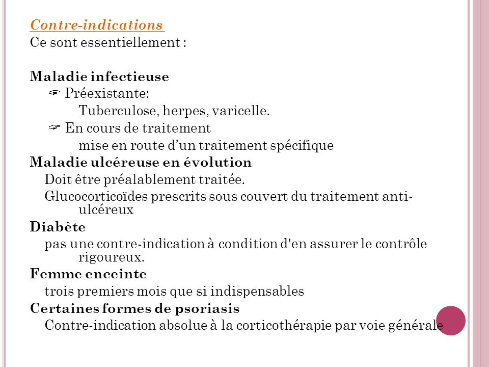 Contre-indications Ce sont essentiellement : Maladie infectieuse.  Préexistante: Tuberculose, herpes, varicelle.