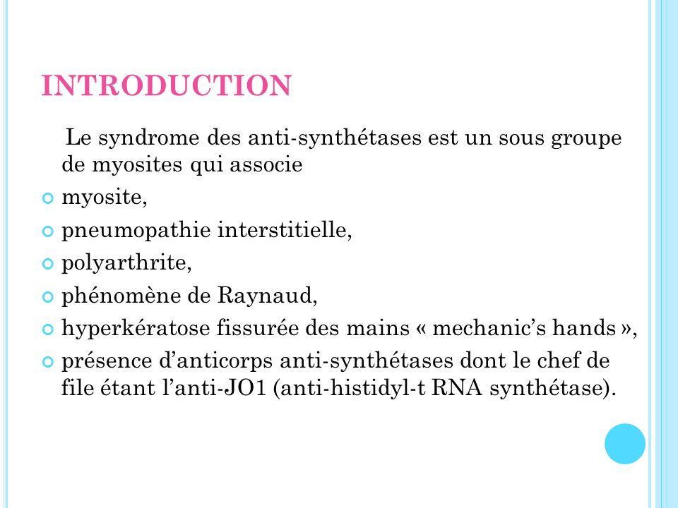 INTRODUCTION Le syndrome des anti-synthétases est un sous groupe de myosites qui associe. myosite,