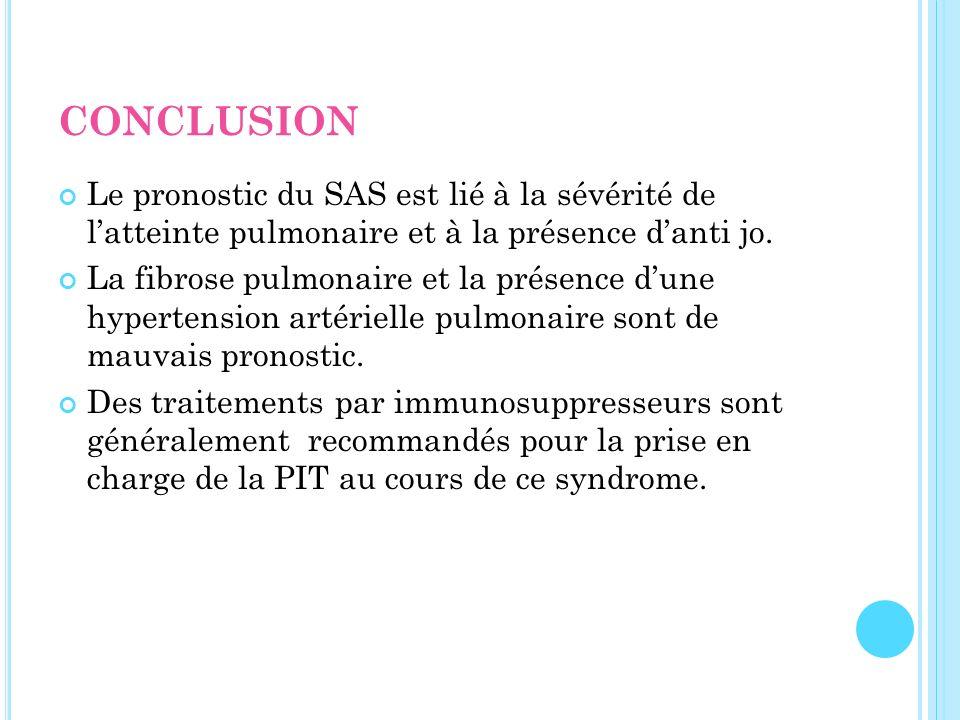 CONCLUSION Le pronostic du SAS est lié à la sévérité de l'atteinte pulmonaire et à la présence d'anti jo.