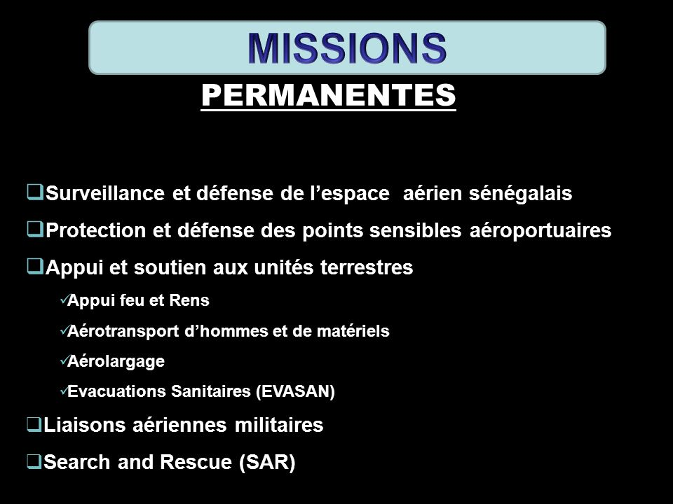 MISSIONS PERMANENTES. Surveillance et défense de l'espace aérien sénégalais. Protection et défense des points sensibles aéroportuaires.