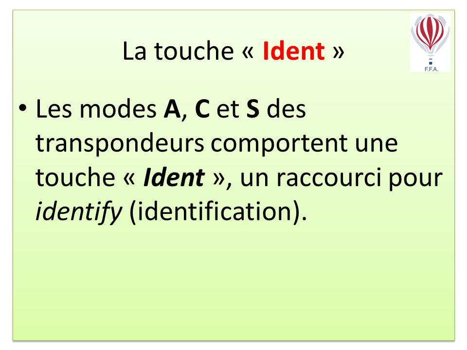 La touche « Ident » Les modes A, C et S des transpondeurs comportent une touche « Ident », un raccourci pour identify (identification).