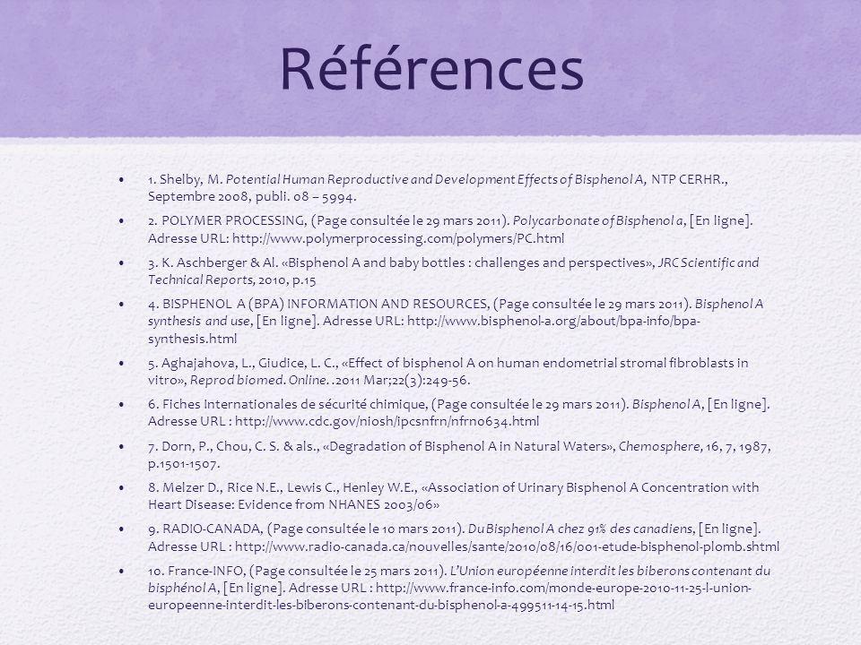Références 1. Shelby, M. Potential Human Reproductive and Development Effects of Bisphenol A, NTP CERHR., Septembre 2008, publi. 08 – 5994.