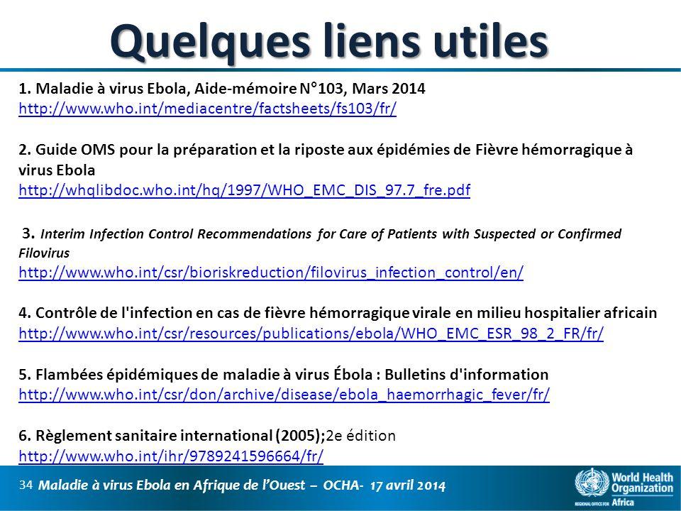 Quelques liens utiles 1. Maladie à virus Ebola, Aide-mémoire N°103, Mars 2014. http://www.who.int/mediacentre/factsheets/fs103/fr/