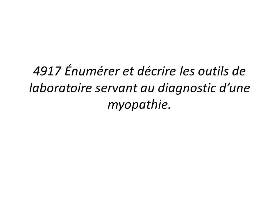 4917 Énumérer et décrire les outils de laboratoire servant au diagnostic d'une myopathie.