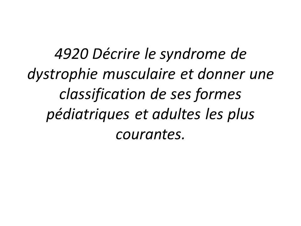 4920 Décrire le syndrome de dystrophie musculaire et donner une classification de ses formes pédiatriques et adultes les plus courantes.