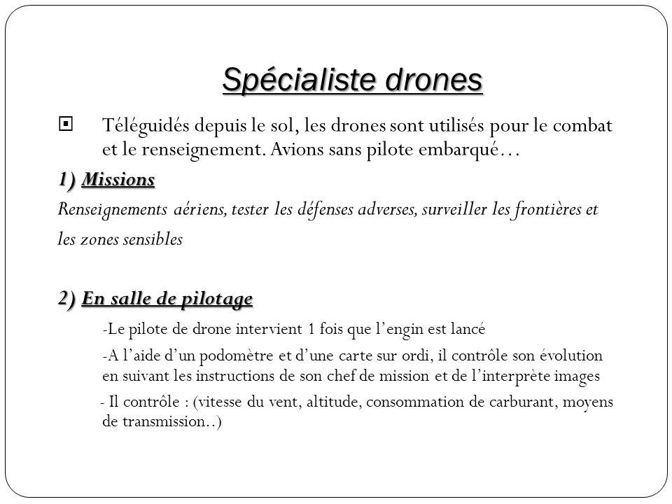 Spécialiste drones Téléguidés depuis le sol, les drones sont utilisés pour le combat et le renseignement. Avions sans pilote embarqué…