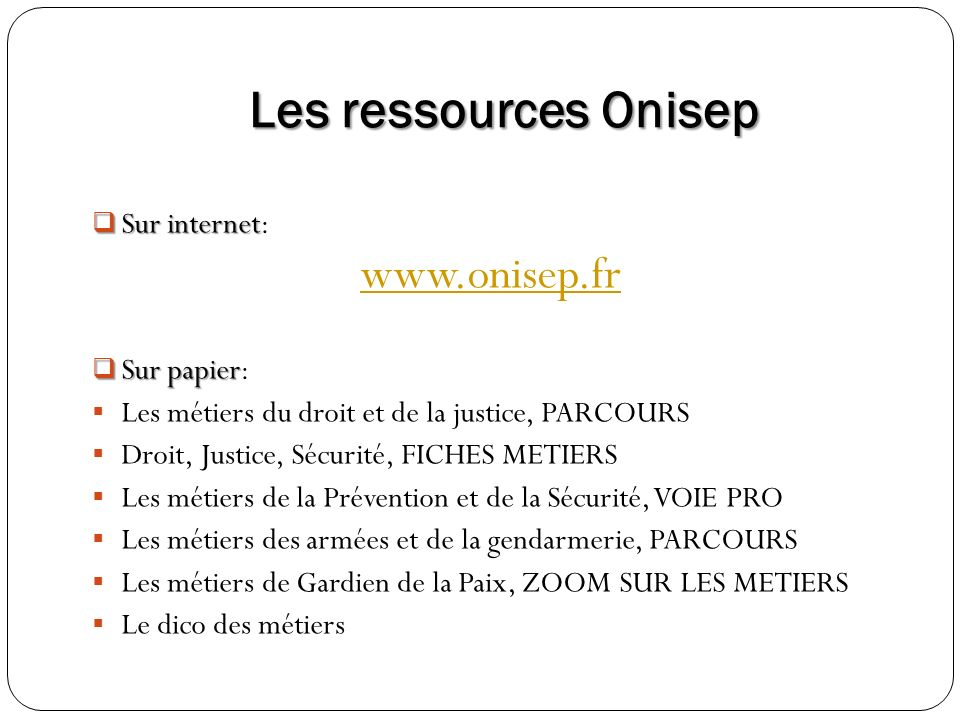 Les ressources Onisep www.onisep.fr Sur internet: Sur papier: