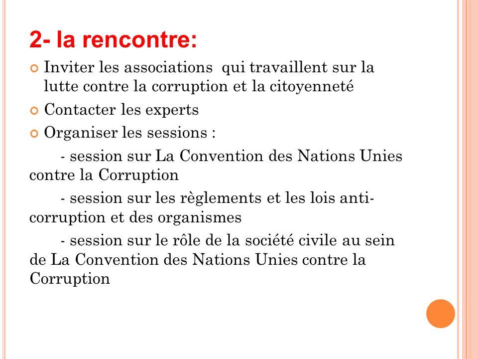2- la rencontre: Inviter les associations qui travaillent sur la lutte contre la corruption et la citoyenneté.