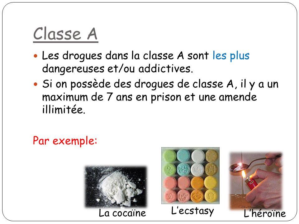 Classe A Les drogues dans la classe A sont les plus dangereuses et/ou addictives.