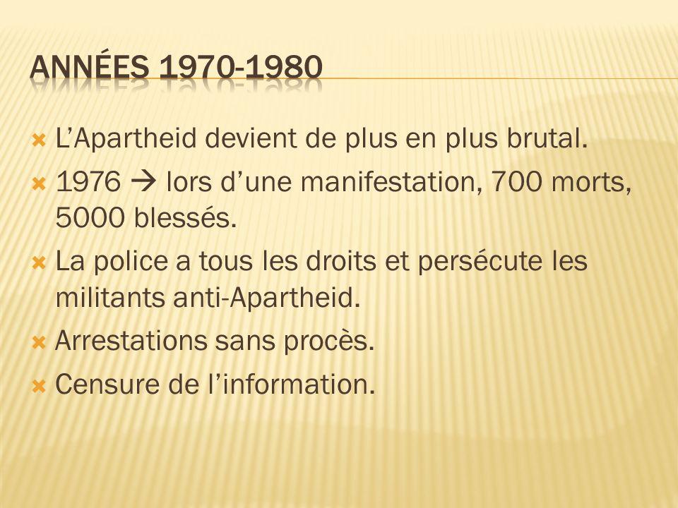 Années 1970-1980 L'Apartheid devient de plus en plus brutal.